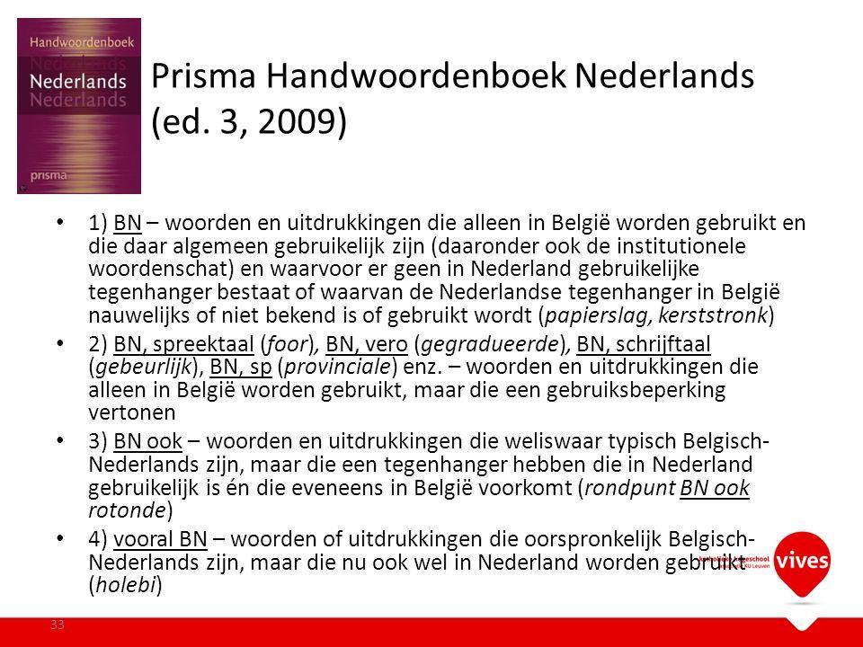 Prisma Handwoordenboek Nederlands (ed. 3, 2009) 1) BN – woorden en uitdrukkingen die alleen in België worden gebruikt en die daar algemeen gebruikelij