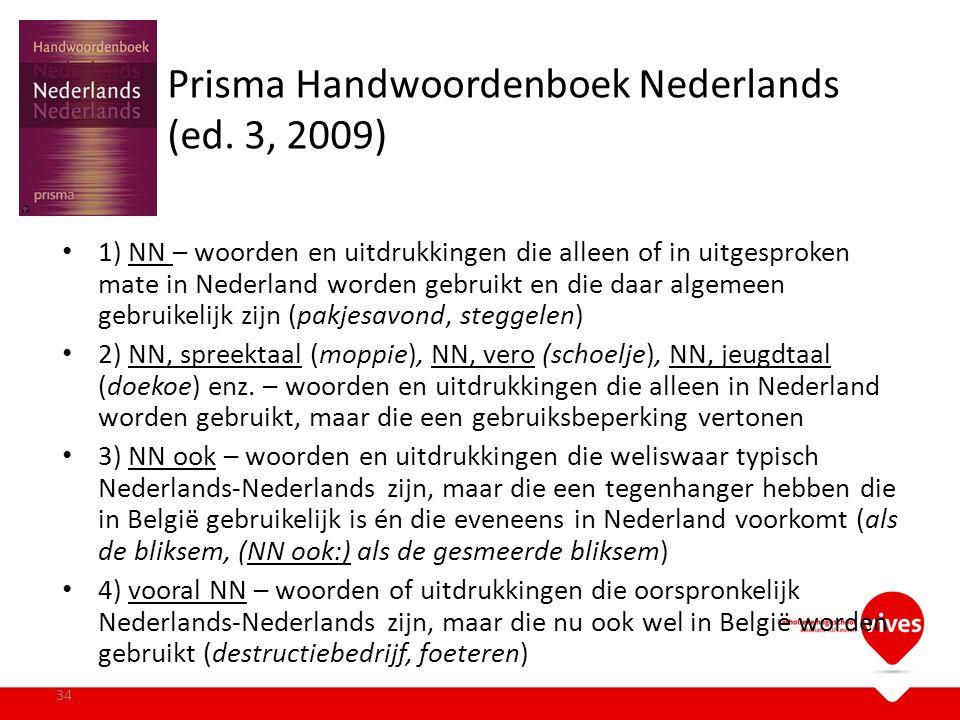 Prisma Handwoordenboek Nederlands (ed. 3, 2009) 1) NN – woorden en uitdrukkingen die alleen of in uitgesproken mate in Nederland worden gebruikt en di