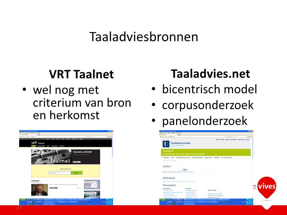 Taaladviesbronnen 37 VRT Taalnet wel nog met criterium van bron en herkomst Taaladvies.net bicentrisch model corpusonderzoek panelonderzoek