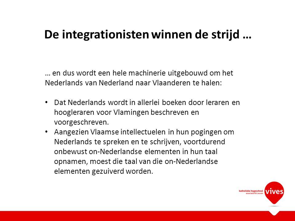De integrationisten winnen de strijd … … en dus wordt een hele machinerie uitgebouwd om het Nederlands van Nederland naar Vlaanderen te halen: Dat Ned