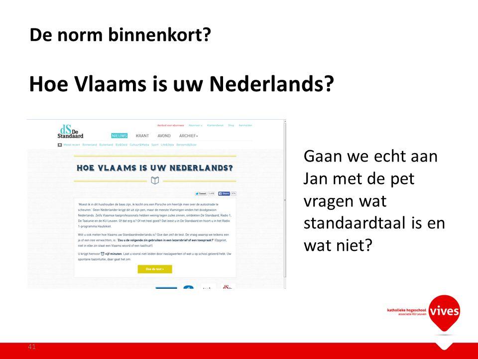 Hoe Vlaams is uw Nederlands? 41 De norm binnenkort? Gaan we echt aan Jan met de pet vragen wat standaardtaal is en wat niet?