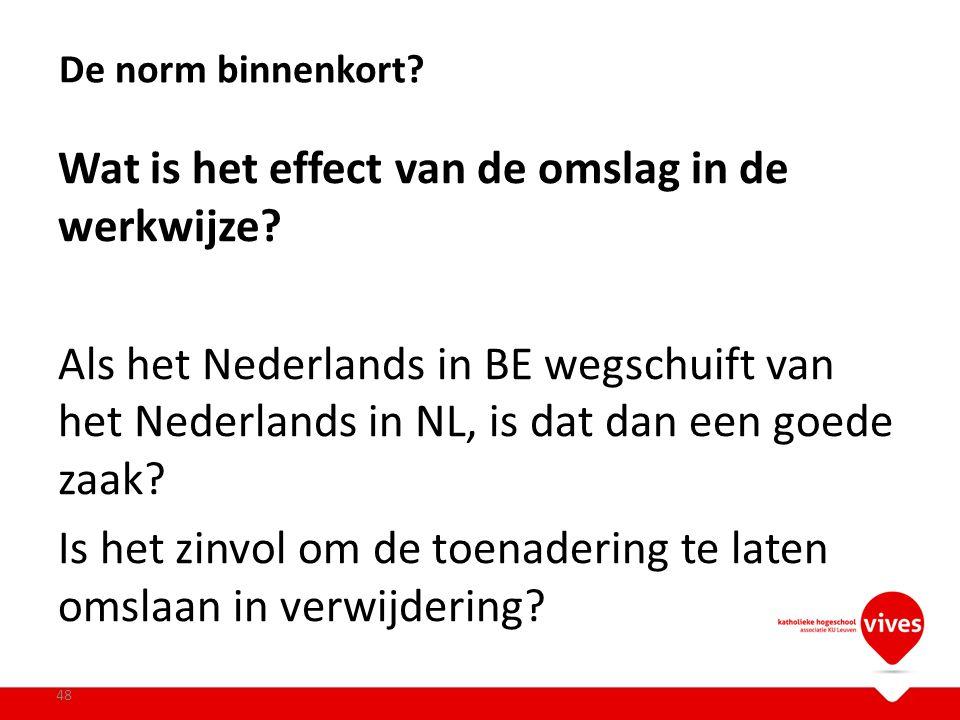 Wat is het effect van de omslag in de werkwijze? Als het Nederlands in BE wegschuift van het Nederlands in NL, is dat dan een goede zaak? Is het zinvo