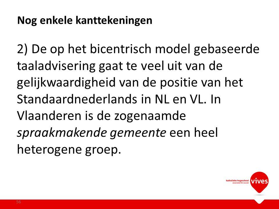 2) De op het bicentrisch model gebaseerde taaladvisering gaat te veel uit van de gelijkwaardigheid van de positie van het Standaardnederlands in NL en