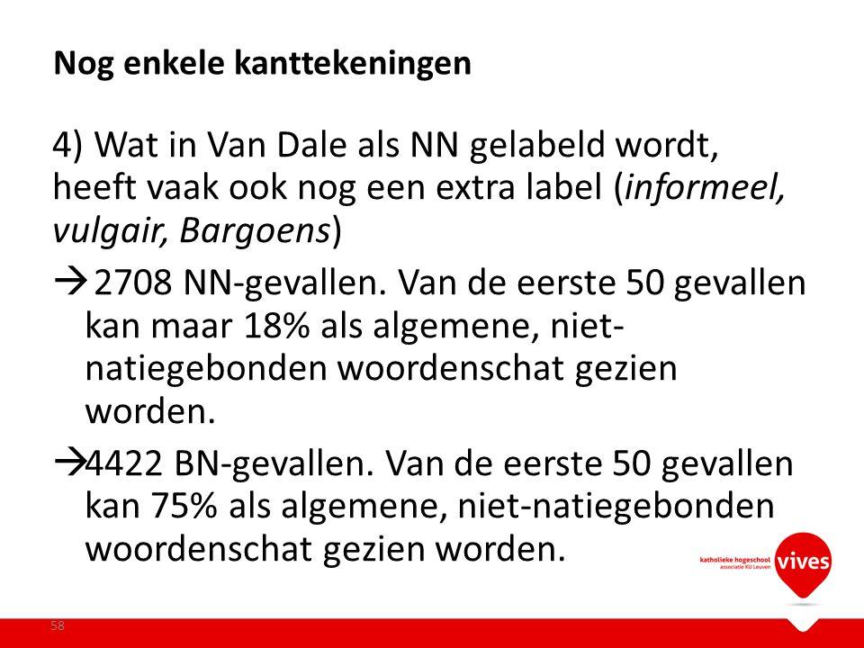 4) Wat in Van Dale als NN gelabeld wordt, heeft vaak ook nog een extra label (informeel, vulgair, Bargoens)  2708 NN-gevallen. Van de eerste 50 geval
