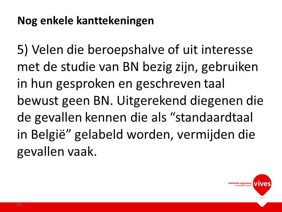 5) Velen die beroepshalve of uit interesse met de studie van BN bezig zijn, gebruiken in hun gesproken en geschreven taal bewust geen BN. Uitgerekend