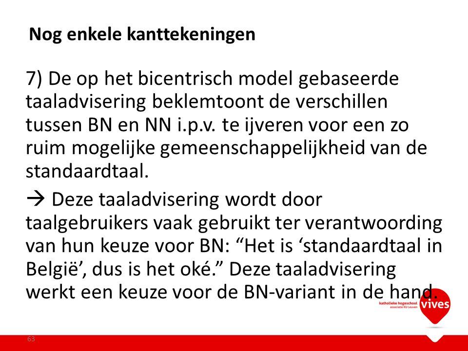7) De op het bicentrisch model gebaseerde taaladvisering beklemtoont de verschillen tussen BN en NN i.p.v. te ijveren voor een zo ruim mogelijke gemee