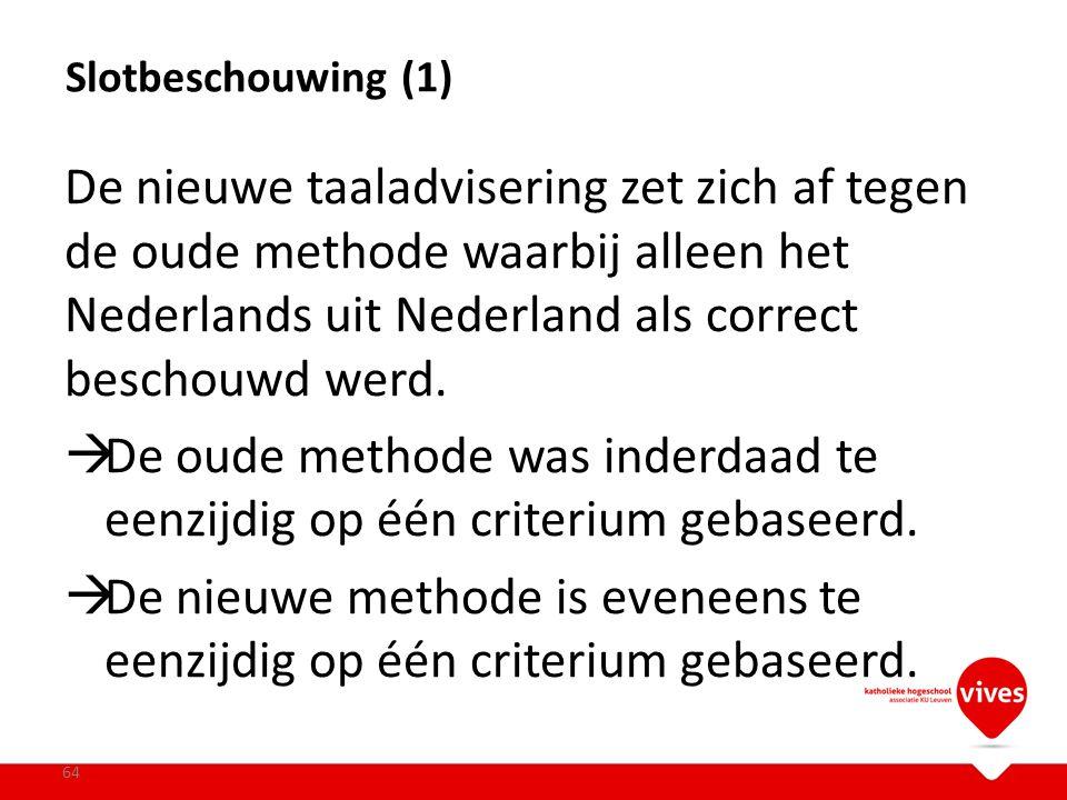 De nieuwe taaladvisering zet zich af tegen de oude methode waarbij alleen het Nederlands uit Nederland als correct beschouwd werd.  De oude methode w