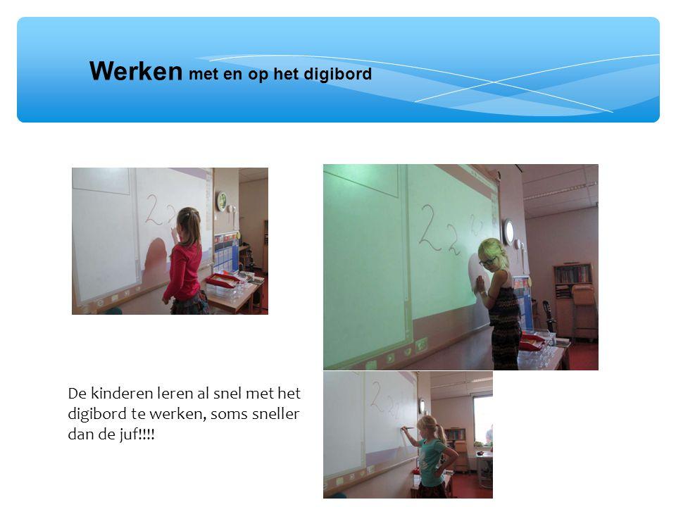 De kinderen leren al snel met het digibord te werken, soms sneller dan de juf!!!! Werken met en op het digibord