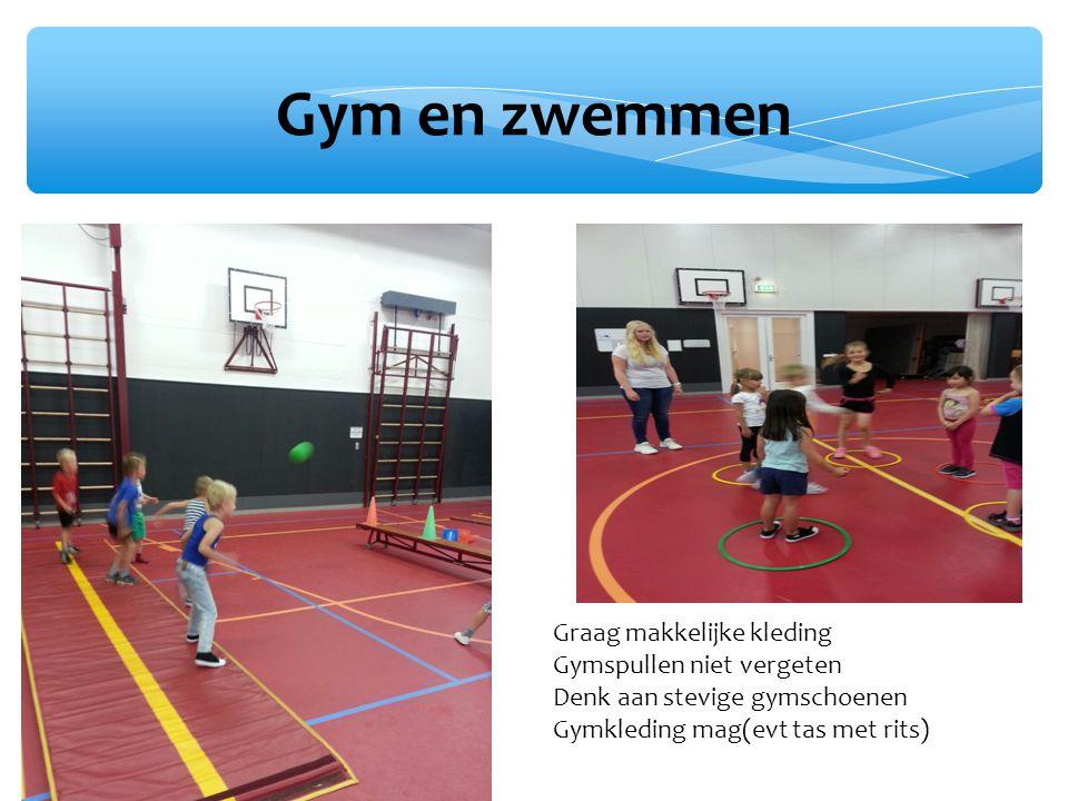 Gym en zwemmen Graag makkelijke kleding Gymspullen niet vergeten Denk aan stevige gymschoenen Gymkleding mag(evt tas met rits)
