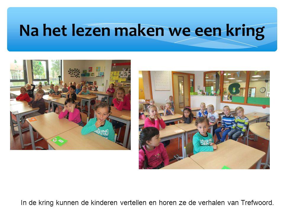 Na het lezen maken we een kring In de kring kunnen de kinderen vertellen en horen ze de verhalen van Trefwoord.