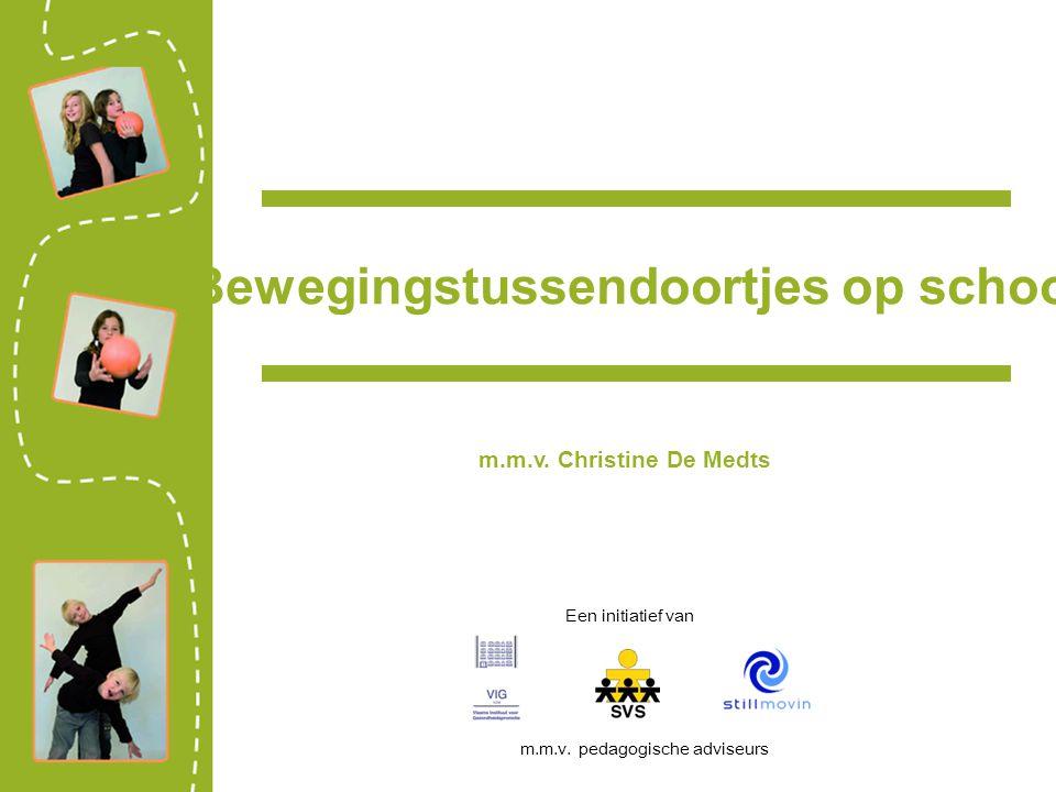 Bewegingstussendoortjes op school m.m.v. Christine De Medts Een initiatief van m.m.v. pedagogische adviseurs