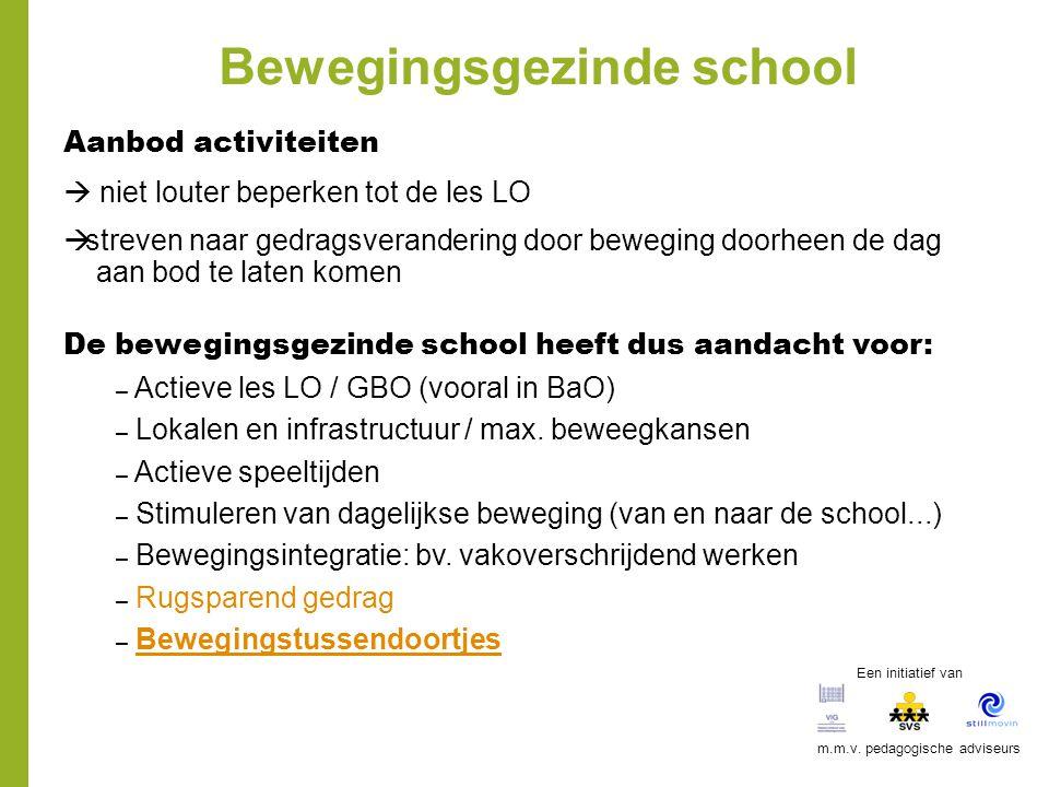 Bewegingsgezinde school Aanbod activiteiten  niet louter beperken tot de les LO  streven naar gedragsverandering door beweging doorheen de dag aan b