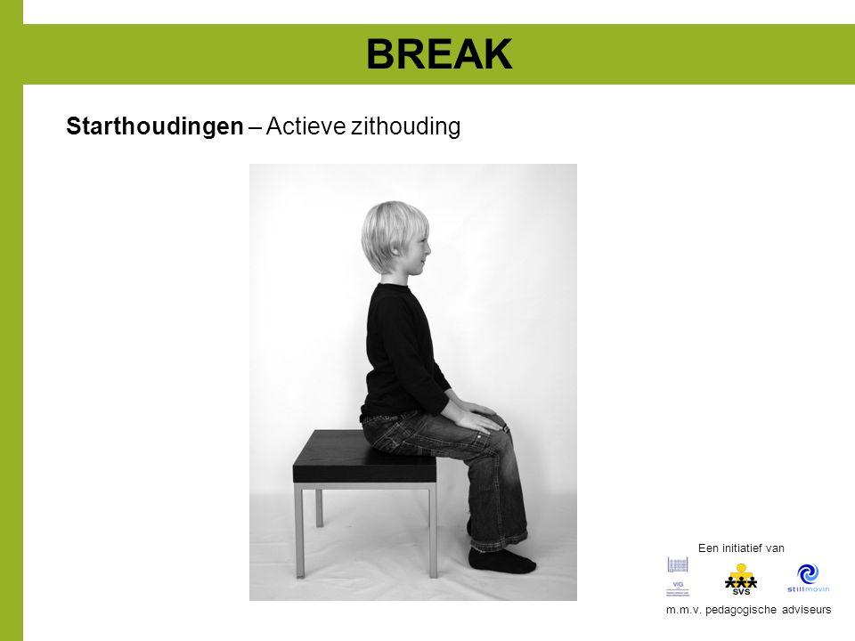 BREAK Starthoudingen – Actieve zithouding Een initiatief van m.m.v. pedagogische adviseurs
