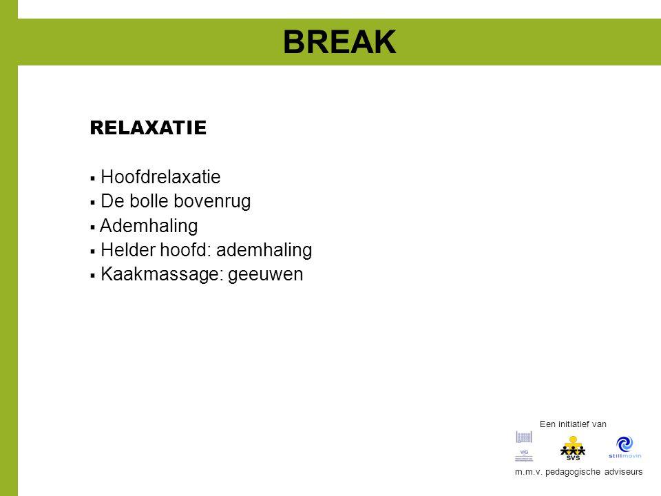 BREAK RELAXATIE  Hoofdrelaxatie  De bolle bovenrug  Ademhaling  Helder hoofd: ademhaling  Kaakmassage: geeuwen Een initiatief van m.m.v. pedagogi