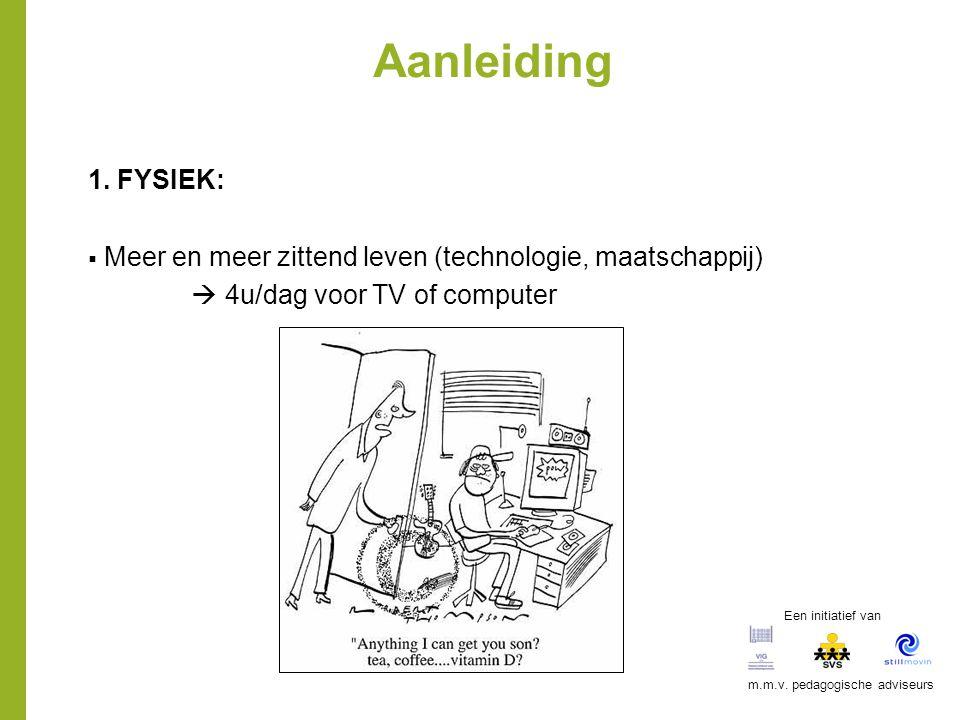 Aanleiding 1. FYSIEK:  Meer en meer zittend leven (technologie, maatschappij)  4u/dag voor TV of computer Een initiatief van m.m.v. pedagogische adv