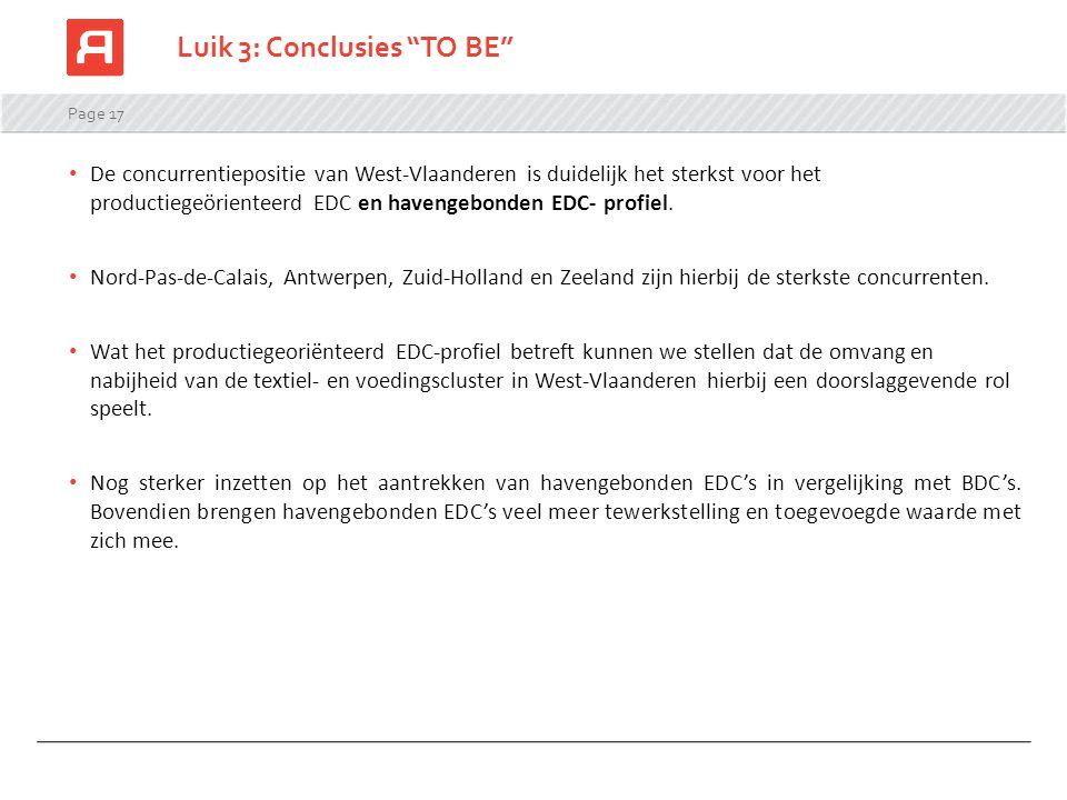 Page 17 Luik 3: Conclusies TO BE De concurrentiepositie van West-Vlaanderen is duidelijk het sterkst voor het productiegeörienteerd EDC en havengebonden EDC- profiel.