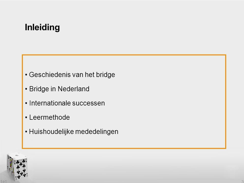1e1 3 Geschiedenis van het bridge Bridge in Nederland Internationale successen Leermethode Huishoudelijke mededelingen Inleiding