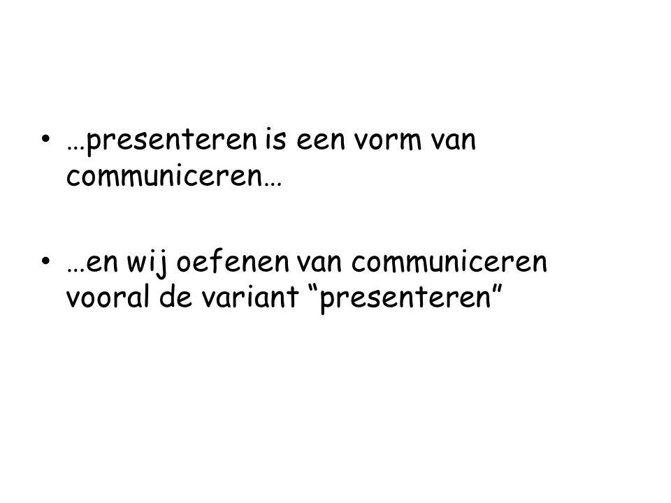 """…presenteren is een vorm van communiceren… …en wij oefenen van communiceren vooral de variant """"presenteren"""""""