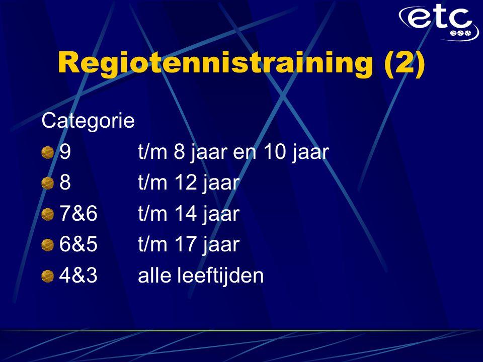Regiotennistraining (2) Categorie 9 t/m 8 jaar en 10 jaar 8 t/m 12 jaar 7&6 t/m 14 jaar 6&5 t/m 17 jaar 4&3 alle leeftijden