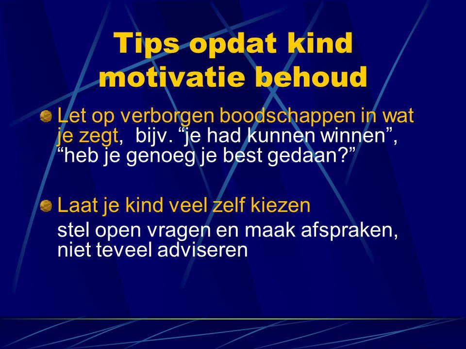 Tips opdat kind motivatie behoud Let op verborgen boodschappen in wat je zegt, bijv.
