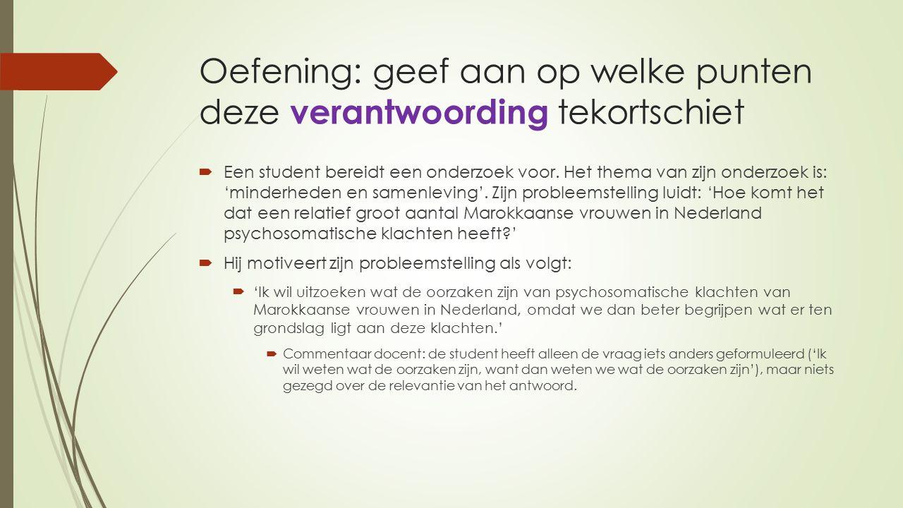 Oefening: geef aan op welke punten deze verantwoording tekortschiet  Een student bereidt een onderzoek voor. Het thema van zijn onderzoek is: 'minder