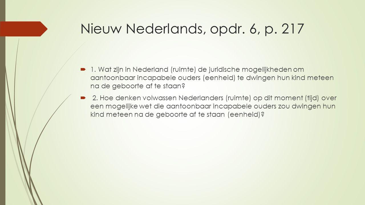 Nieuw Nederlands, opdr. 6, p. 217  1. Wat zijn in Nederland (ruimte) de juridische mogelijkheden om aantoonbaar incapabele ouders (eenheid) te dwinge
