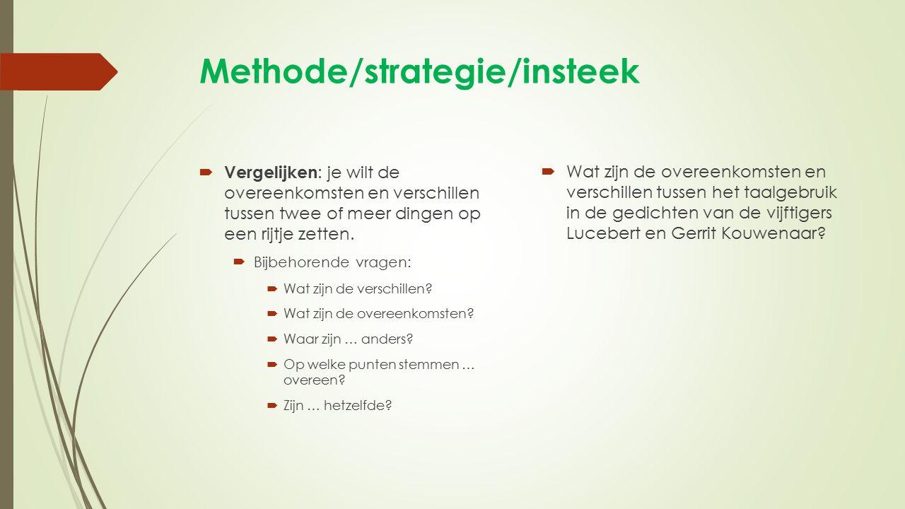 Methode/strategie/insteek  Vergelijken : je wilt de overeenkomsten en verschillen tussen twee of meer dingen op een rijtje zetten.  Bijbehorende vra