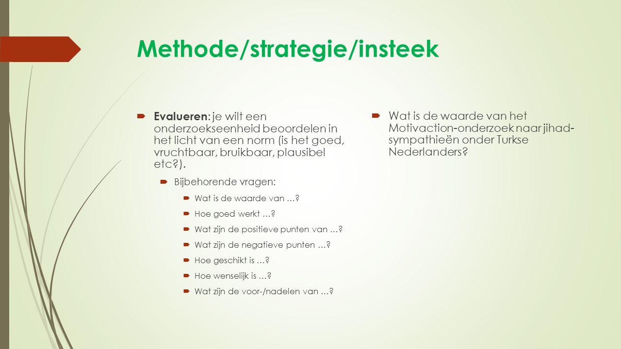 Methode/strategie/insteek  Evalueren : je wilt een onderzoekseenheid beoordelen in het licht van een norm (is het goed, vruchtbaar, bruikbaar, plausi