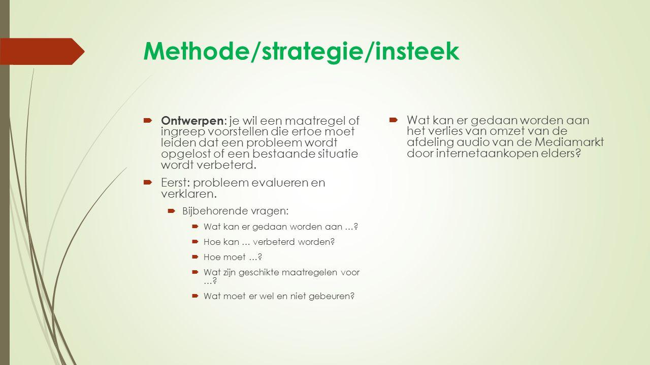 Methode/strategie/insteek  Ontwerpen : je wil een maatregel of ingreep voorstellen die ertoe moet leiden dat een probleem wordt opgelost of een besta
