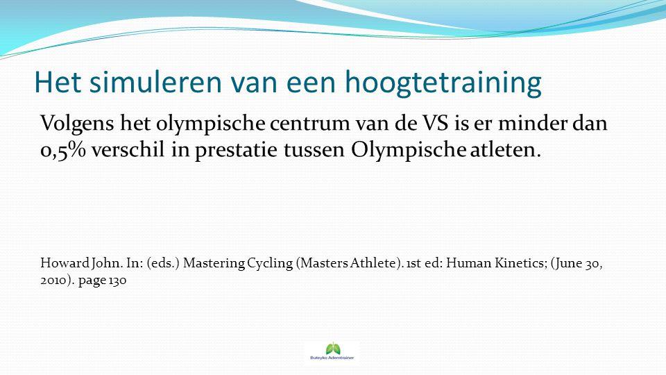 Het simuleren van een hoogtetraining Volgens het olympische centrum van de VS is er minder dan 0,5% verschil in prestatie tussen Olympische atleten. H