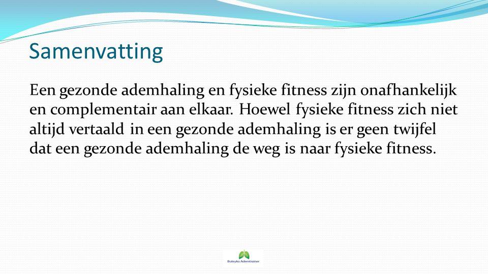 Samenvatting Een gezonde ademhaling en fysieke fitness zijn onafhankelijk en complementair aan elkaar. Hoewel fysieke fitness zich niet altijd vertaal