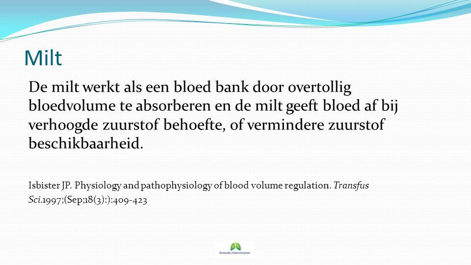 Milt De milt werkt als een bloed bank door overtollig bloedvolume te absorberen en de milt geeft bloed af bij verhoogde zuurstof behoefte, of verminde