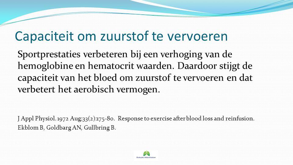 Capaciteit om zuurstof te vervoeren Sportprestaties verbeteren bij een verhoging van de hemoglobine en hematocrit waarden. Daardoor stijgt de capacite