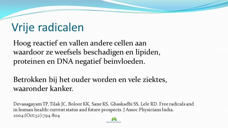 Vrije radicalen Hoog reactief en vallen andere cellen aan waardoor ze weefsels beschadigen en lipiden, proteinen en DNA negatief beinvloeden. Betrokke