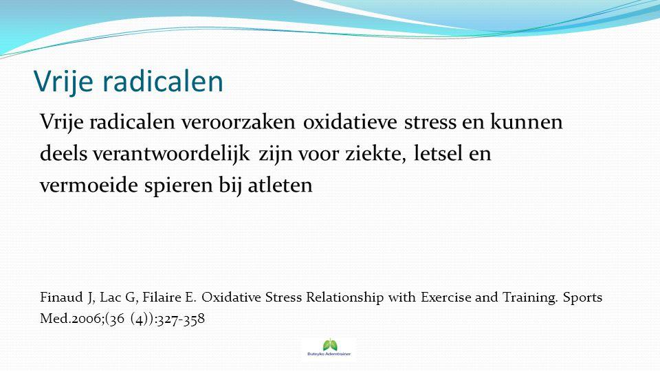 Vrije radicalen Vrije radicalen veroorzaken oxidatieve stress en kunnen deels verantwoordelijk zijn voor ziekte, letsel en vermoeide spieren bij atlet