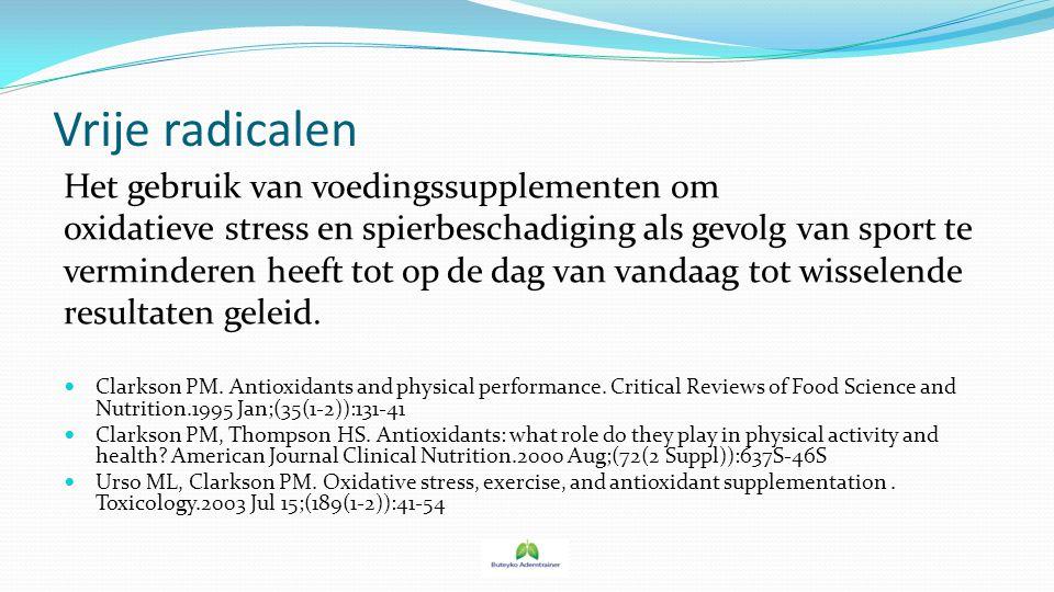 Vrije radicalen Het gebruik van voedingssupplementen om oxidatieve stress en spierbeschadiging als gevolg van sport te verminderen heeft tot op de dag