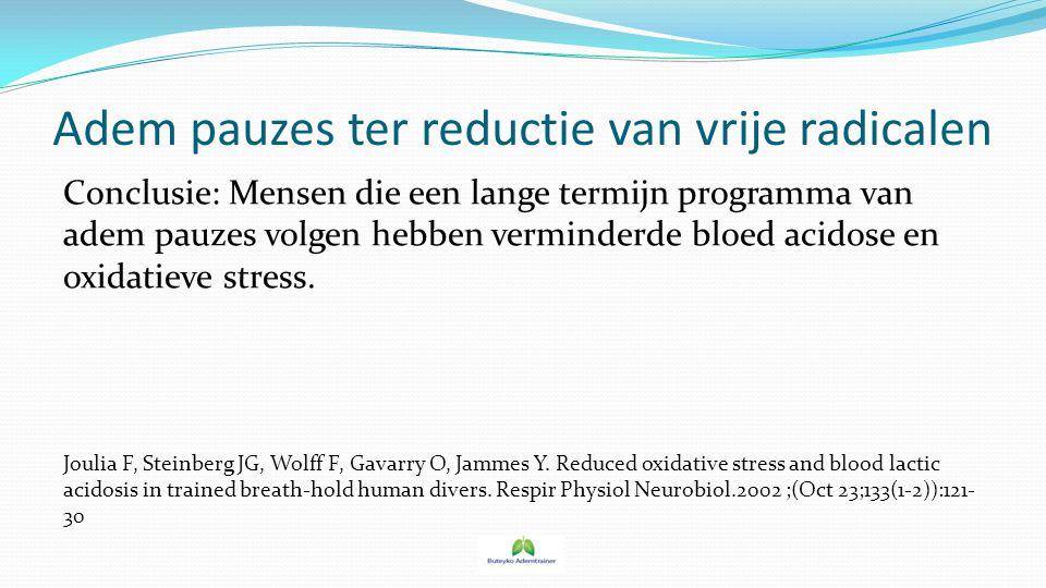Adem pauzes ter reductie van vrije radicalen Conclusie: Mensen die een lange termijn programma van adem pauzes volgen hebben verminderde bloed acidose