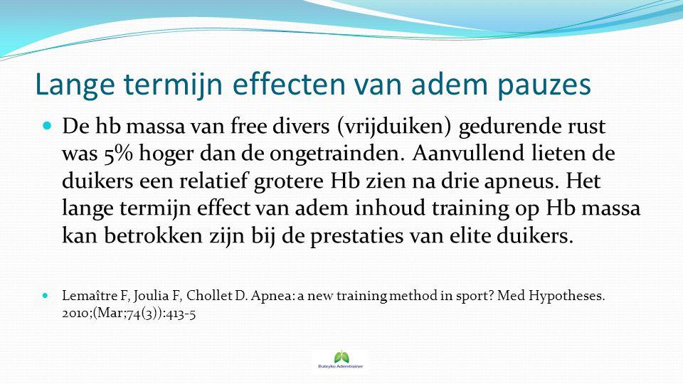 Lange termijn effecten van adem pauzes De hb massa van free divers (vrijduiken) gedurende rust was 5% hoger dan de ongetrainden. Aanvullend lieten de
