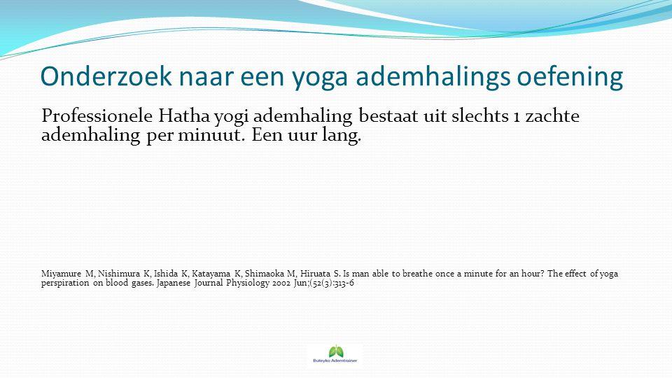 Onderzoek naar een yoga ademhalings oefening Professionele Hatha yogi ademhaling bestaat uit slechts 1 zachte ademhaling per minuut. Een uur lang. Miy
