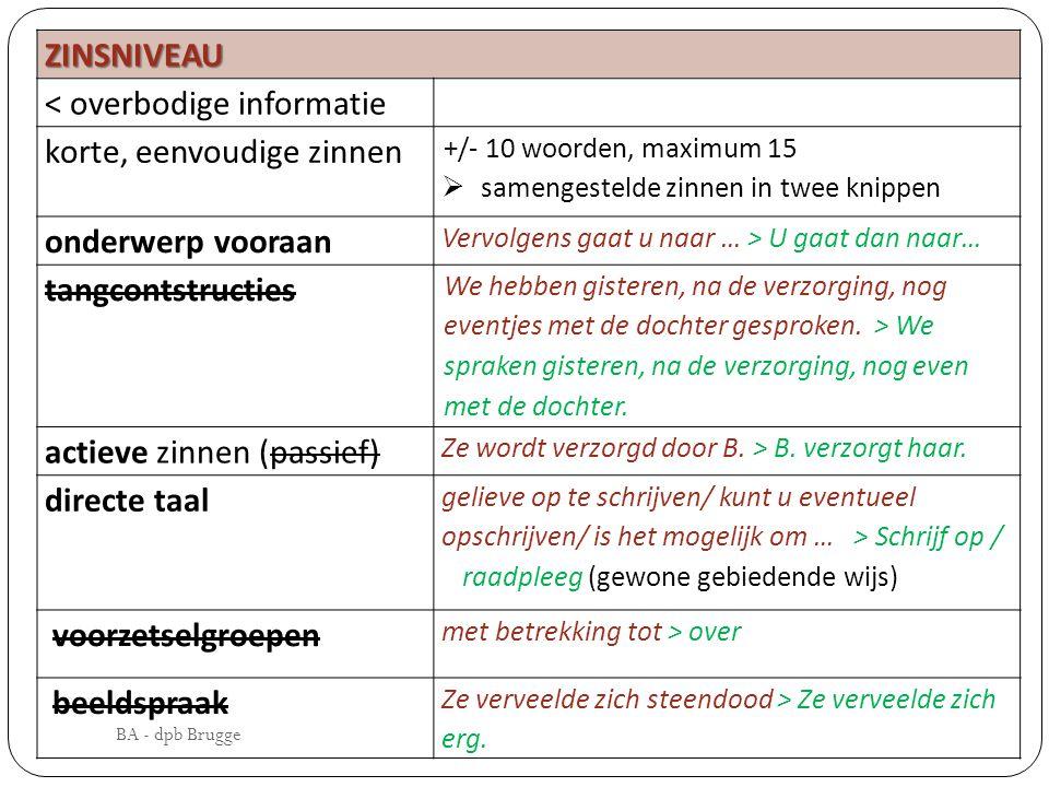 ZINSNIVEAU < overbodige informatie korte, eenvoudige zinnen +/- 10 woorden, maximum 15  samengestelde zinnen in twee knippen onderwerp vooraan Vervol
