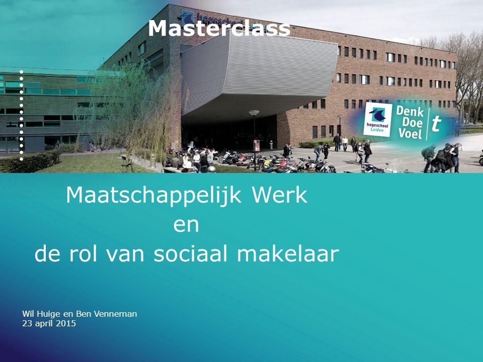 Masterclass Maatschappelijk Werk en de rol van sociaal makelaar Wil Huige en Ben Venneman 23 april 2015