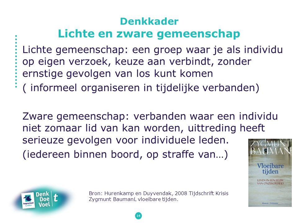 14 Lichte gemeenschap: een groep waar je als individu op eigen verzoek, keuze aan verbindt, zonder ernstige gevolgen van los kunt komen ( informeel or