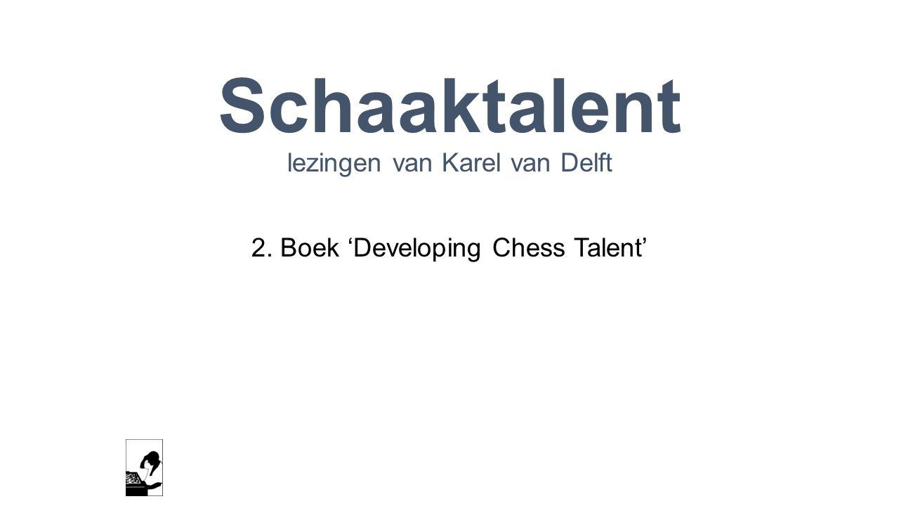 Schaaktalent lezingen van Karel van Delft 2. Boek 'Developing Chess Talent'