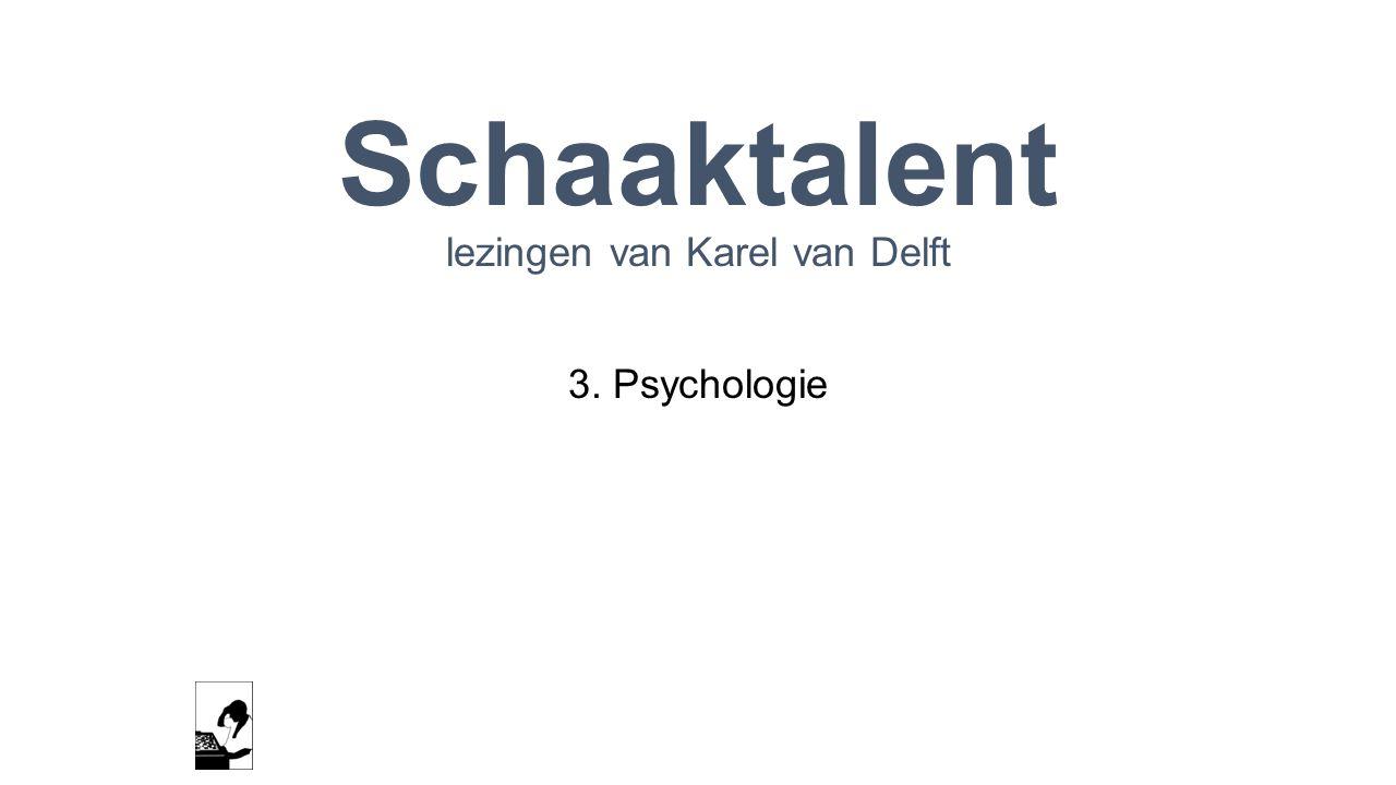 Schaaktalent lezingen van Karel van Delft 3. Psychologie
