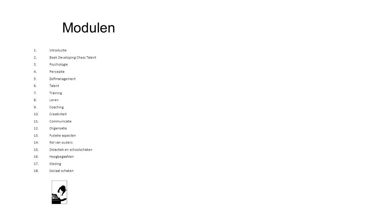 Modulen 1.Introductie 2.Boek Developing Chess Talent 3.Psychologie 4.Perceptie 5.Zelfmanagement 6.Talent 7.Training 8.Leren 9.Coaching 10.Creativiteit