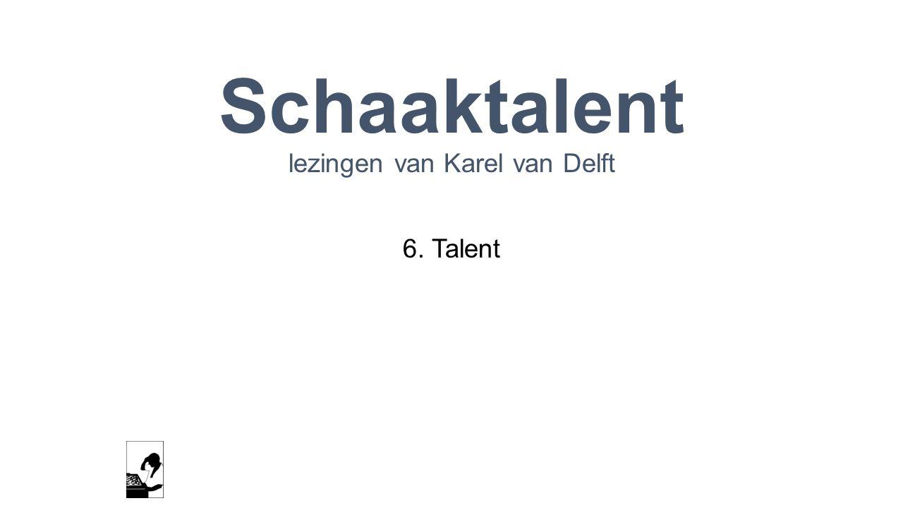 Schaaktalent lezingen van Karel van Delft 6. Talent