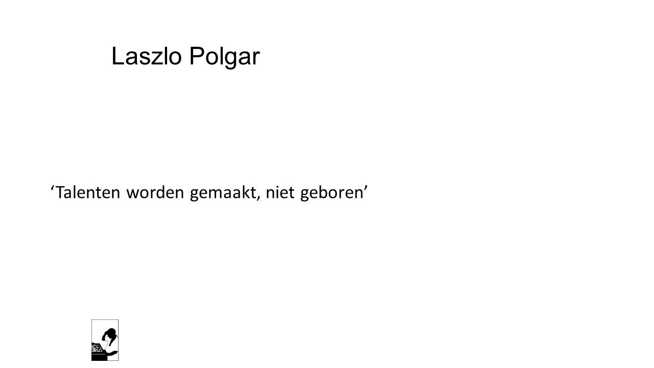 Laszlo Polgar 'Talenten worden gemaakt, niet geboren'