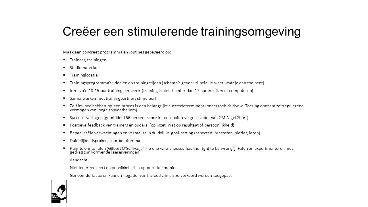 Creëer een stimulerende trainingsomgeving Maak een concreet programma en routines gebaseerd op:  Trainers, trainingen  Studiemateriaal  Trainingloc