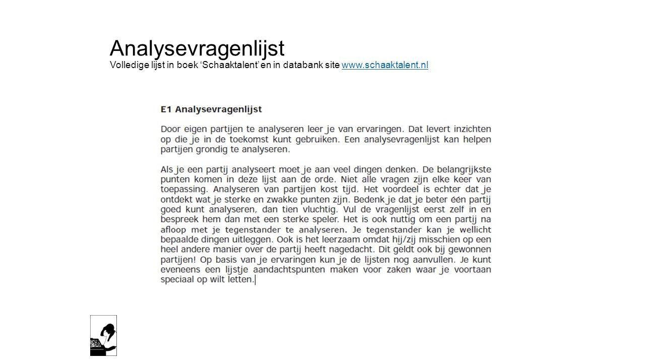 Analysevragenlijst Volledige lijst in boek 'Schaaktalent' en in databank site www.schaaktalent.nlwww.schaaktalent.nl