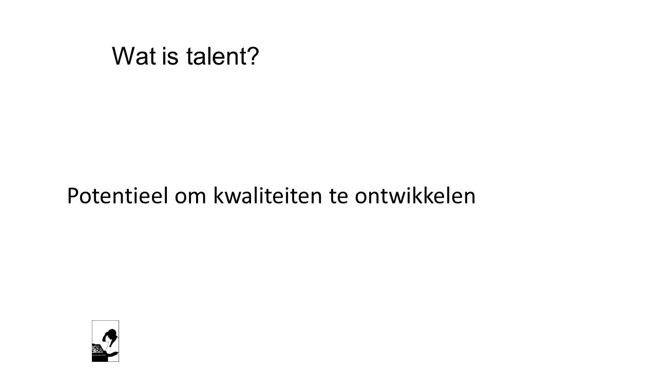 Wat is talent? Potentieel om kwaliteiten te ontwikkelen
